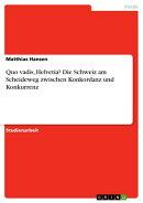 Quo vadis, Helvetia? Die Schweiz am Scheideweg zwischen Konkordanz und Konkurrenz
