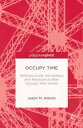 Occupy TimeTechnoculture, Immediacy, and Resistance after Occupy Wall Street【電子書籍】[ J. Adams ]