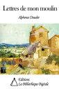 Lettres de mon moulin【電子書籍】[ Alphonse Daudet ]