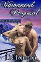Unwanted Proposal【電子書籍】[ J.N Johnson ]