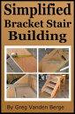 Simplified Bracket Stair Building【電子書籍】[ Greg Vanden Berge ]