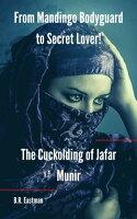 The Cuckolding of Jafar MunirFrom Mandingo Bodyguard to Secret Lover!【電子書籍】[ B.R. Eastman ]