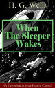 When The Sleeper Wakes (A Dystopian Science Fiction Classic)A Dystopian Novel from the Father of Science Fiction, also known for The Time Machine, The Island of Doctor Moreau, The Invisible Man, The War of the Worlds, The Outline of Hist【電子書籍】