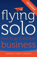 Flying Solo: How To Go It Alone in Business Revisited