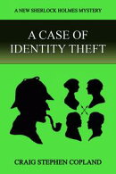 A Case of Identlty Theft: A New Sherlock Holmes Mystery