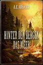 Hinter den Bergen das Meer【電子書籍】[ A. E. Johann ]