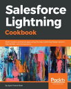Salesforce Lightning CookbookBuild modern enterprise apps using the new Lightning Design System, App Builder, and Components【電子書籍】 Syed Chand Shah
