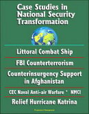 Case Studies in National Security Transformation: Littoral Combat Ship, FBI Counterterrorism, Counterinsurge��