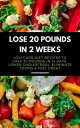 Lose 20 Pounds in 2 Weeks: Low Carb Diet Recipes to Lose 20 Pounds in 14 Days, Lower Cholesterol, Eliminate Toxins & Feel Grea..