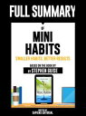 "Full Summary Of ""Mini Habits: Smaller Habits, Bigger Results ? Based On The Book By Stephen Guise"" Written By Sapiens Editoria.."