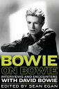 Bowie on BowieInterviews and Encounters with David Bowie【電子書籍】 Sean Egan