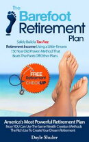 The Barefoot Retirement Plan: Safely Build a Tax-Free Retirement Income Using a Little-Known 150 Year Old Pr��