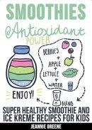 Smoothies: Antioxidant Power Berries+Apples+Lettuce, Blend, Enjoy! Super Healthy Smoothie & Ice Kreme Recipe��