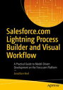 Salesforce.com Lightning Process Builder and Visual WorkflowA Practical Guide to Model-Driven Development on the Force.com Platform【電子書籍】 Jonathan Keel