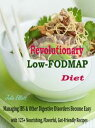 Revolutionary Low-FODMAP DietManaging IBS & Other Digestive Disorders Become Easy with 125+ Nourishing, Flavourful, Gut-Friendly Recipes