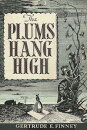 The Plums Hang High