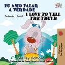 Eu Amo Falar a Verdade I Love to Tell the TruthPortuguese English Bilingual Collection