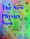The New Physics, Now【電子書籍】[ Ken Ramsey ]