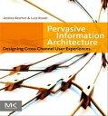 Pervasive Information Architecture Designing Cross-Channel User Experiences【電子書籍】 Andrea Resmini