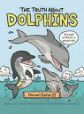 The Truth About DolphinsSeriously Funny Facts About Your Favorite Animals【電子書籍】[ Maxwell Eaton III ]