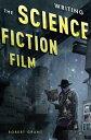 書, 雜誌, 漫畫 - Writing the Science Fiction Film【電子書籍】[ Robert Grant ]
