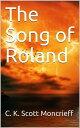 The Song of Roland【電子書籍】[ C. K. Scott Moncrieff (Translator) ]