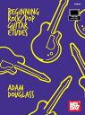 Beginning Rock/Pop Guitar Etudes【電子書籍】[ Adam Douglass ]
