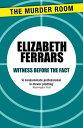 Witness Before the Fact【電子書籍】 Elizabeth Ferrars
