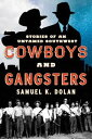 Cowboys and GangstersStories of an Untamed Southwest【電子書籍】[ Samuel K. Dolan ]