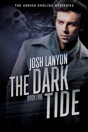 The Dark TideThe Adrien English Mysteries 5【電子書籍】[ Josh Lanyon ]
