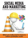 Social media and marketing for architectural, engineering and construction companies What you really need to know to achieve profitable results【電子書籍】 Mark Buckshon