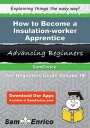 How to Become a Insulation-worker ApprenticeHow to Become a Insulation-worker Apprentice【電子書籍】[ Allyn Strong ]