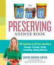 The Put 'em Up! Preserving Answer Book399 Solutions to All Your Questions: Canning, Freezing, Drying, Fermenting, Making Infusions【電子書籍】[ Sherri Brooks Vinton ]