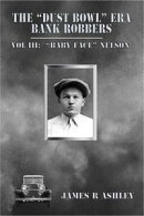 "The ""Dust Bowl"" Era Bank Robbers, Vol III: ""Baby Face"" Nelson"