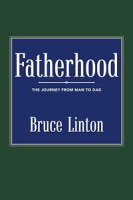 FatherhoodThe Journey from Man to Dad【電子書籍】[ Bruce Linton ]