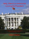Help, There is a Communist running for President!!!【電子書籍】[ Albert Bakker ]