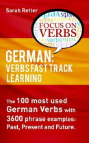 German: Verbs Fast Track Learning.The 100 most used German verbs with 3600 phrase examples: past, present an��