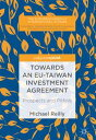 Towards an EU-Taiwan Investment Agreement Prospects and Pitfalls【電子書籍】 Michael Reilly