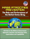 Mass Atrocities Prevention: The Role and Performance of the United States Army - USA Role in the Whole of Government Approach, Doctrine and Planning Tools, Expectations and Capabilities【電子書籍】[ Progressive Management ]
