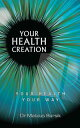 Your Health Creation: Your Health Your Way【電子書籍】[ Matous Bursik ]
