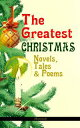 The Greatest Christmas Novels, Tales & Poems (Illustrated)200+ Titles in One Volume: A Christmas Carol, The Gift of the Magi, The Twelve Days of Christmas, The Blue Bird, Little Women, The Wonderful Life, The Old Woman Who Lived in a Sho【電子書籍】