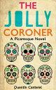 The Jolly CoronerA Picaresque Novel【電子書籍】[ Quentin Canterel ]
