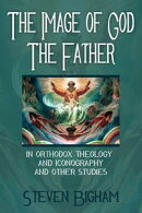 The Image of God the Father in Orthodox Theology and Iconography and Other Studies