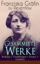Gesammelte Werke: Romane + Erz���hlungen + Essays + Gedichte (Vollst���ndige Ausgaben)