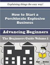 How to Start a Perchlorate Explosive Business (Beginners Guide)How to Start a Perchlorate Explosive Business (Beginners Guide)【電子書籍】[ Nanci Gunn ]