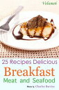 25 Recipes Delicious Breakfast Meat and Seafood Volume 6【電子書籍】[ Charles Barrios ]