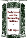 Early Israel and the Surrounding Nations【電子書籍】[ A. H. Sayce ]