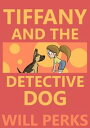 Tiffany and the Detective Dog【電子書籍】[ Will Perks ]