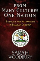 From Many Cultures, One NationEthnicity and Nationalism in Belizean Children【電子書籍】[ Sarah Woodbury ]