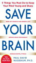 Save Your Brain: The 5 Things You Must Do to Keep Your Mind Young and Sharp【電子書籍】[ Paul Nussbaum ]